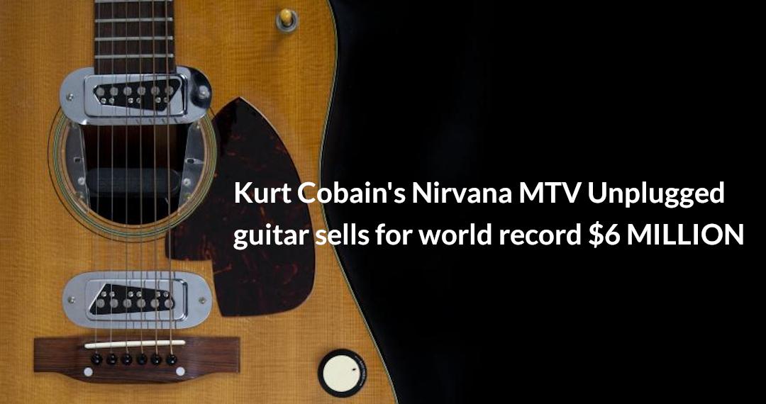 Kurt Cobain MTV Unplugged guitar sold for $6 million